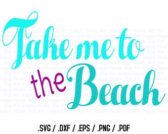 Take me to the Beach Word Art, SVG Clipart, Baby Girl Wall Art, DXF File, Vinyl Cutter, Screen Printing, Silhouette Die Cut Machine - CA314