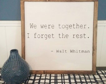 Walt Whitman - 15.5in x 15.5in - Rustic wood sign with wood trim - We were together I forget the rest - Comes ready to hang