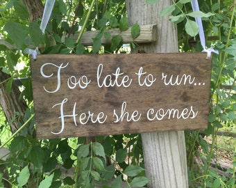 too late to run here she comes sign - here comes the bride - rustic wedding signage - rustic sign - rustic wooden sign - custom wood sign