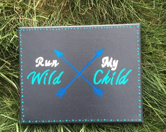 8x10 Run Wild My Child