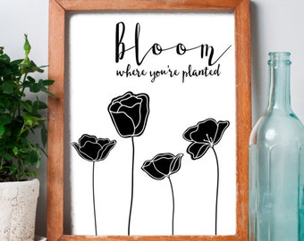 Bloom Where You're Planted, Printable Art, Black and White Typography Print, Instant Download