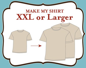Add On - Make My Shirt A 2XL or larger (up to a 5XL)