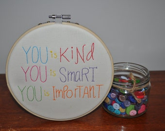 You is kind, you is smart, you is important - Quote from the Help