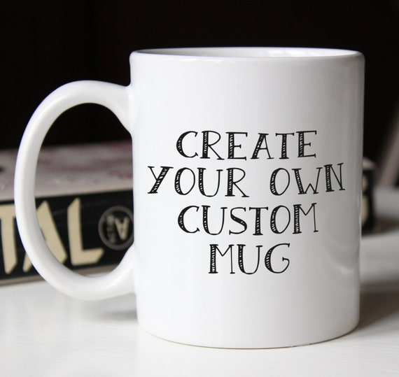 Create your own custom mug Design your own mugs uk