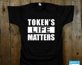 Token's Life Matter | South Park Shirt