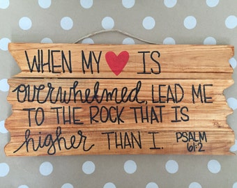 When my heart is overwhelmed, lead me to the rock that is higher than I. Psalm 61:2 - Hanging Wood Sign