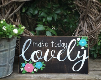Best friend gift, Make today lovely, hand painted, wooden sign, classroom, graduation, dorm decor, mom, floral wall art, farmhouse decor