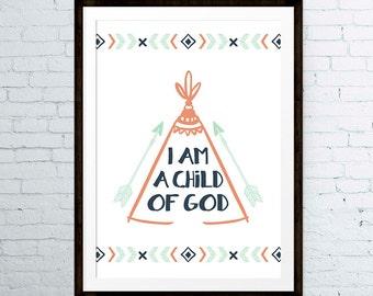 I am a child of God - Tribal Nursery Decor Teepee Printable, Teepee Wall Art Nursery Decor Nursery Wall Art Kids Wall Art - INSTANT DOWNLOAD