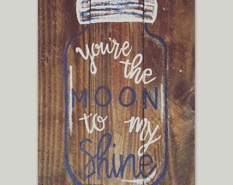You're the Moon to my Shine Handpainted Sign