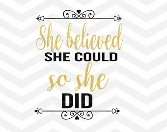 She Believed She Could So She Did SVG Cutting File, Inspirational SVG, For Silhouette and Cricut Cameo, Quote Overlay, PNG dxf Jpeg