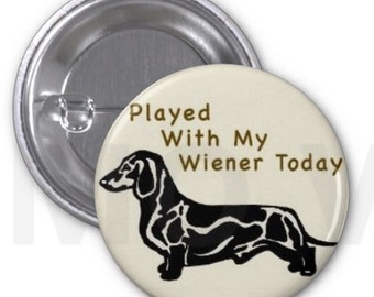 I Played With My Wiener Today- Dachshund Button 1.25""