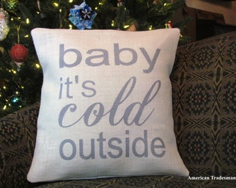 Burlap Pillow-  Baby It's Cold Outside,Christmas Pillow, Holiday Decor, Winter Pillow,
