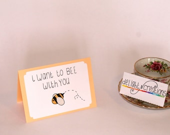I want to BEE with you, greeting card, handmade