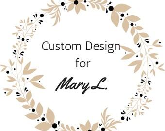 Custom Design For Mary L
