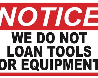 NOTICE...We Do Not Loan Tools Or Equipment... Property Security Sign #481