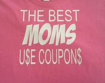The Best Moms Use Coupons T-Shirt. Mother's Day. Mom. Mother. Couponer T-Shirt. Couponing Shirt.