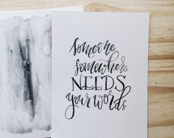 "Hand Painted Brush Lettering Watercolor Quote Print- ""Someone Needs Your Words"""