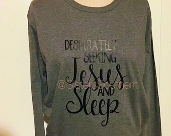 Desperately Seeking Jesus and Sleep Long Sleeve Women's T-Shirt