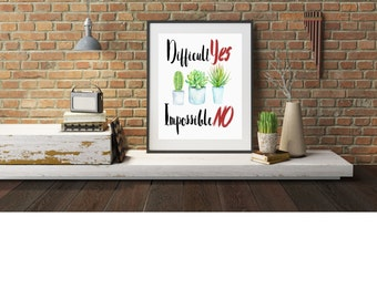"""Typography A4 Print Cactus on Paper """"Difficult Yes, Impossible No"""" Quotes,  Modern Wall Art, Home Decor"""