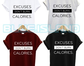 excuses dont burn calories t shirt happy im swag dope fashion gym fitness tumblr quote slogan morning person fantasy mens womans unisex