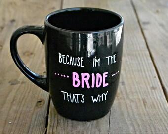 Because Im the Bride Thats Why Hand Painted Coffee Mug  - Black Mug Black Cup Ceramic Tea Cup Pink Design Bridal Shower Gift Mug Bridezilla