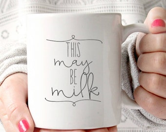 This May Be Milk Dishwasher and Microwave Safe Ceramic Coffee Mug
