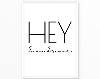 Hey handsome print, for him, man, motivational, scandinavian Poster, printable, Typography, Poster, Inspirational Home Decor, wall art, gift