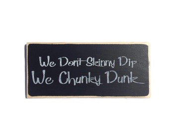 We Don't Skinny Dip We Chunky Dunk - Gifts For Swimmers - Wood Pool Signs - Beach Wall Decor - Funny Gift For Her - Hot Tub Signs