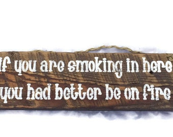 If You Are Smoking In Here You Better Be On Fire - No Smoking Sign - Rustic Signs - Pallet Sign - Pallet Wood Sign - Hand Painted Signs