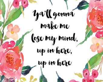 Ya'll Gonna Make Me Lose My Mind, Up in Here, Up in Here, watercolor digital print, instant download, PDF