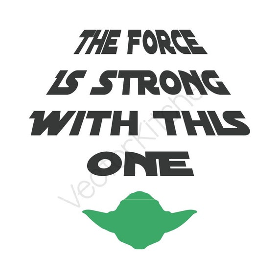 The Force Is Strong With This One Cutting Template Svg Eps