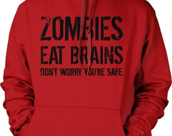 Zombies Eat Brains so Don't Worry You're Safe Hoodie Funny Hoodie