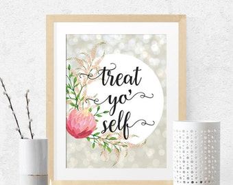 Treat yo' self, wall art, wall nursery decor, printable lettered print, modern , sparkle printable art, painted flowers