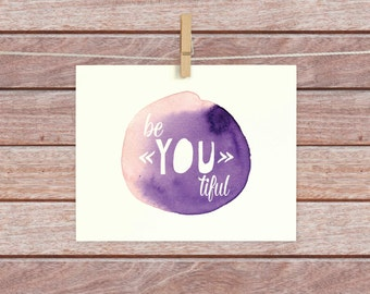 Beautiful - BeYOUtiful Watercolor - Download - Digital Print - Affirmation - Inspirational Art - Inspirational Print - Graduation Gift