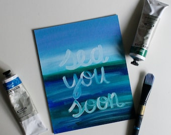 Sea you soon, Quote Art, Quote Painting, Ocean Art, Miss You, Home Decor, Acrylic Painting, Sea Art, Words of Wisdom, 8x10 Canvas Board