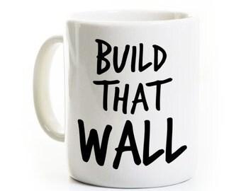 Trump Coffee Mug - Donald Trump - Build That Wall - Presidential Campaign 2016 - Republican Mug