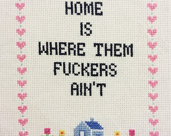 CROSS STITCH PATTERN: Home is Where Them F*ckers Ain't