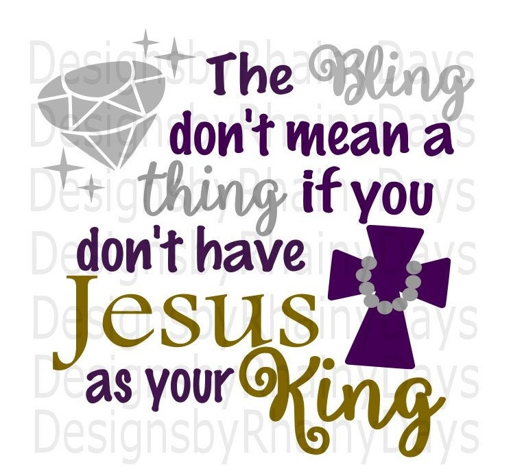 Buy 3 get 1 free! The Bling don't mean a thing if you don't have Jesus as your King, SVG PNG, cutting file, Christian, Jewel