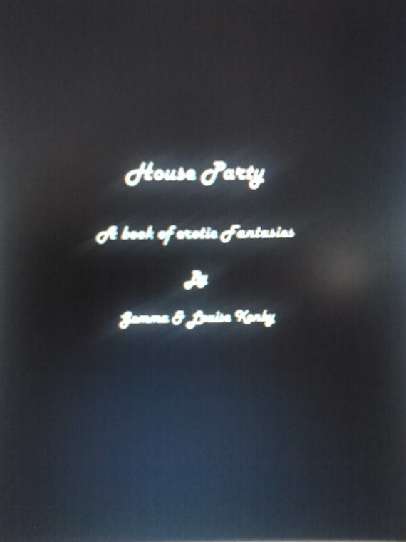 House Party - A Book of erotic fantasies ( ebook ) ADULTS ONLY
