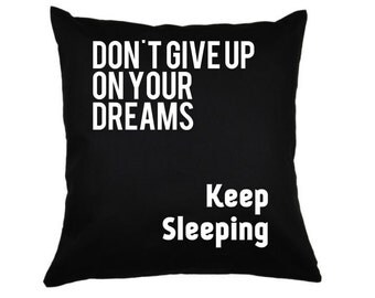 Dont give up on your dreams keep sleeping cushion cover