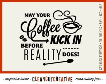 SVG Funny Coffee svg Kick in Before Reality Does Quote svg coffee mug beans spoon svg DXF - Cricut & Silhouette Studio - clean cutting files