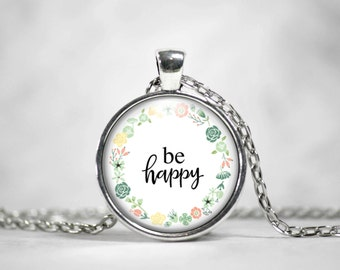 Be happy Pendant Necklace, Be happy Pendant Keychain