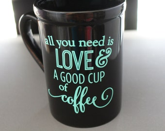 """Coffee Cup. """"All you need is love & a good cup of coffee."""" Only 1 Avail."""
