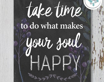 Printable Wall Art, Take Time To Do What Makes Your Soul Happy, Size 8x10