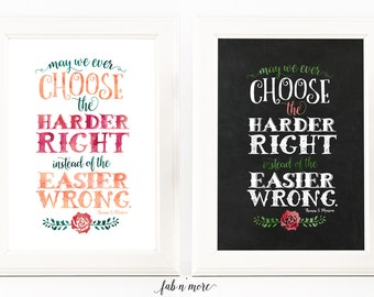 Choose the Harder Right instead of the Easier Wrong -Thomas S Monson // Printable Lds Wall Art Quote // INSTANT DIGITAL DOWNLOAD in 2 Colors