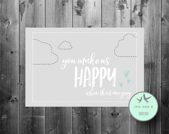 you make us happy when skies are grey print