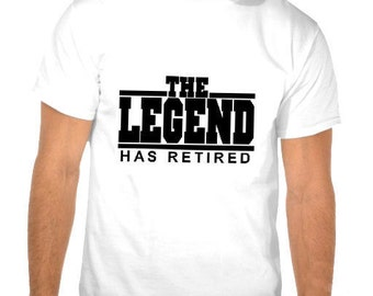 The Legend has Retired - Retirement Tshirt