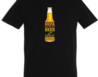 """Exclusive T - shirt for men who love beer """"Drink good beer with great friend"""""""
