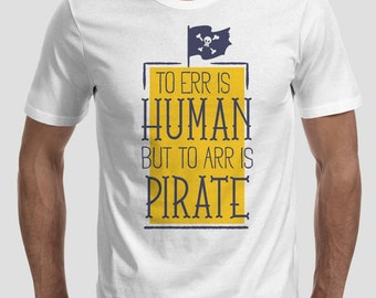 To Err Is Human But Arr Is Pirate T-Shirt