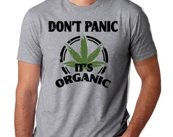 Don't Panic It's Organic Funny Weed Leaf T-shirt Cannabis T-shirt Legalize It Shirt